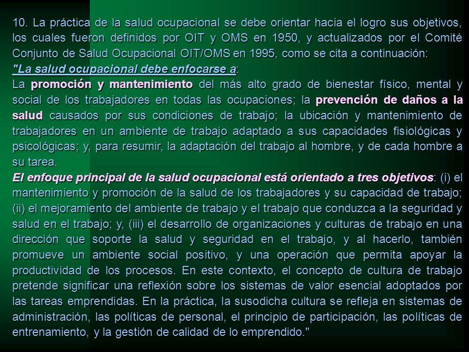 10. La práctica de la salud ocupacional se debe orientar hacia el logro sus objetivos, los cuales fueron definidos por OIT y OMS en 1950, y actualizad