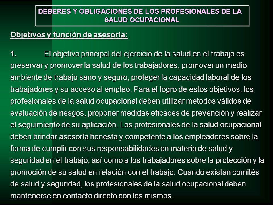 DEBERES Y OBLIGACIONES DE LOS PROFESIONALES DE LA SALUD OCUPACIONAL Objetivos y función de asesoría: 1.El objetivo principal del ejercicio de la salud