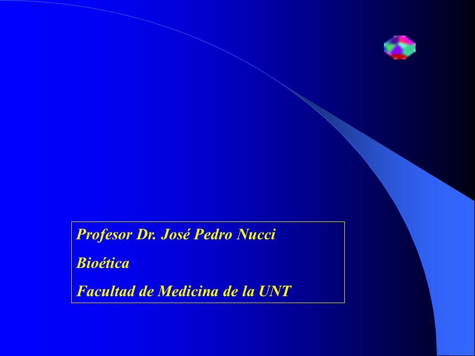 Profesor Dr. José Pedro Nucci Bioética Facultad de Medicina de la UNT