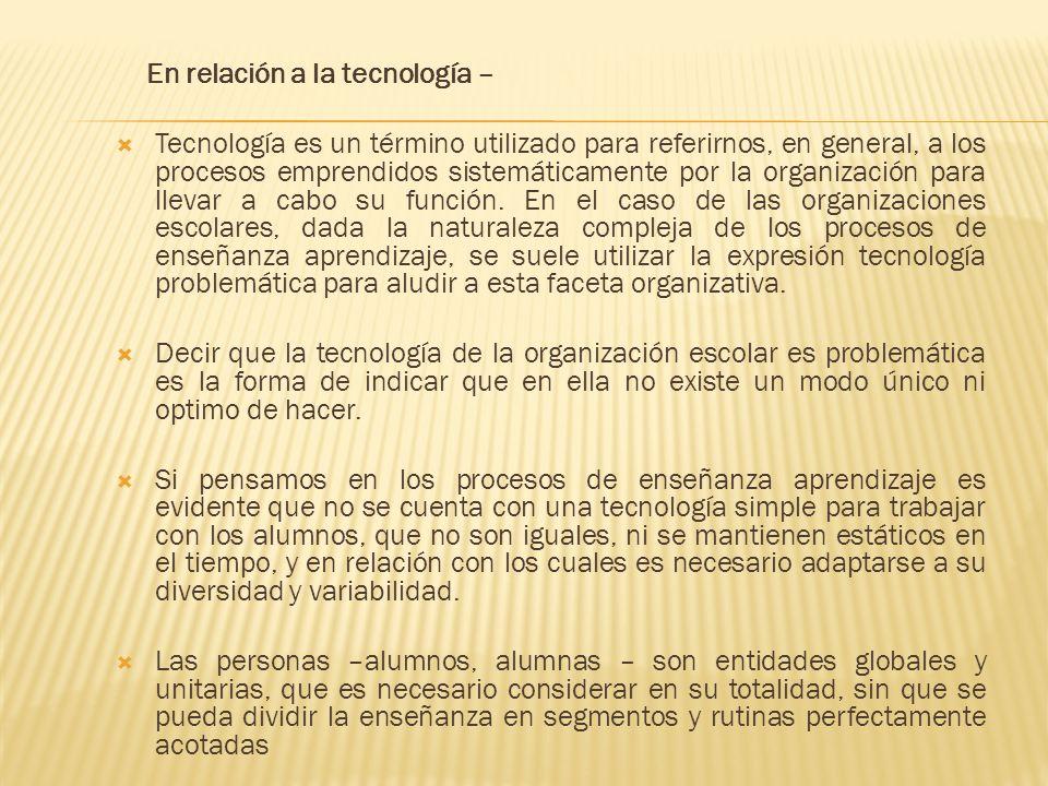 En relación a la tecnología – Tecnología es un término utilizado para referirnos, en general, a los procesos emprendidos sistemáticamente por la organización para llevar a cabo su función.
