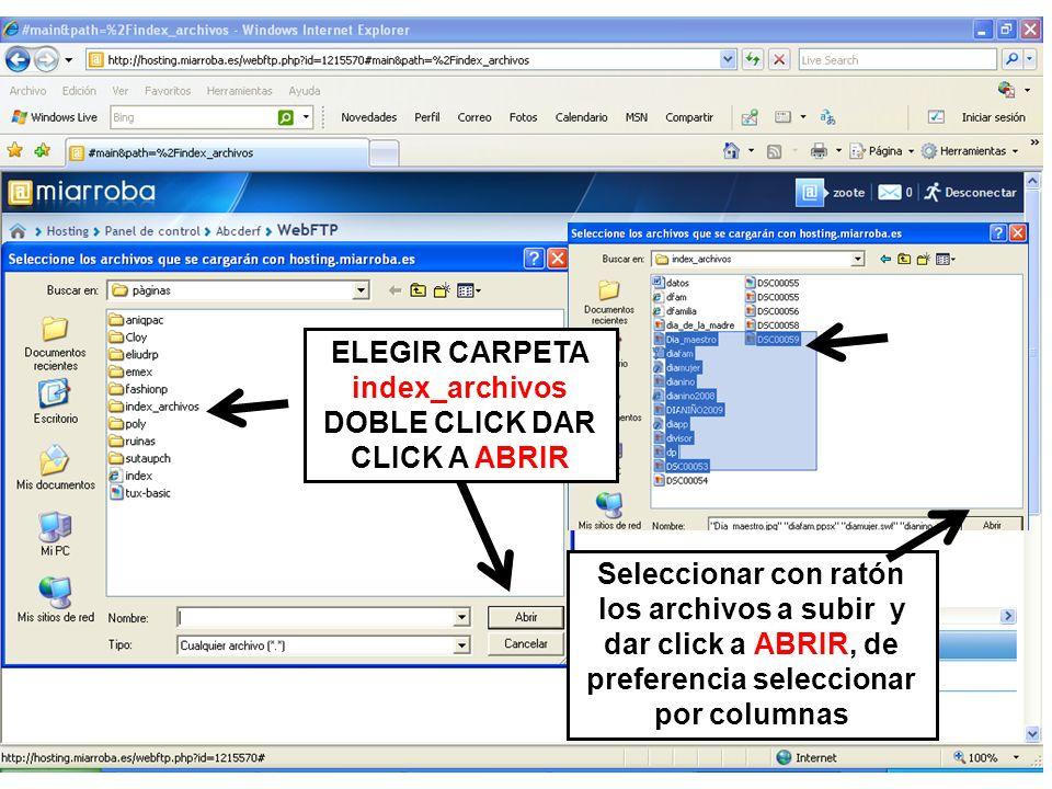ELEGIR CARPETA index_archivos DOBLE CLICK DAR CLICK A ABRIR Seleccionar con ratón los archivos a subir y dar click a ABRIR, de preferencia seleccionar por columnas