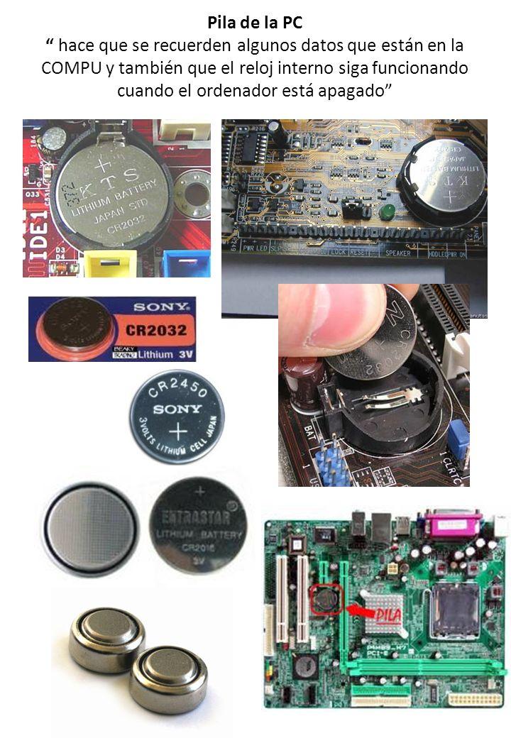 Pila de la PC hace que se recuerden algunos datos que están en la COMPU y también que el reloj interno siga funcionando cuando el ordenador está apaga