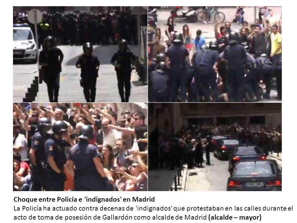Choque entre Policía e indignados en Madrid La Policía ha actuado contra decenas de indignados que protestaban en las calles durante el acto de toma de posesión de Gallardón como alcalde de Madrid (alcalde – mayor)