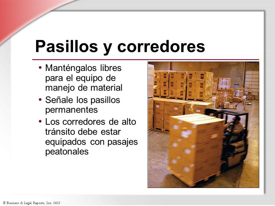 © Business & Legal Reports, Inc. 0605 Pasillos y corredores Manténgalos libres para el equipo de manejo de material Señale los pasillos permanentes Lo