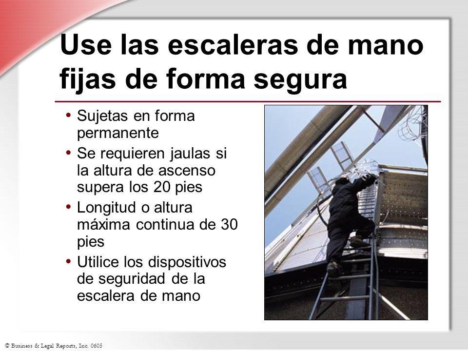 © Business & Legal Reports, Inc. 0605 Use las escaleras de mano fijas de forma segura Sujetas en forma permanente Se requieren jaulas si la altura de