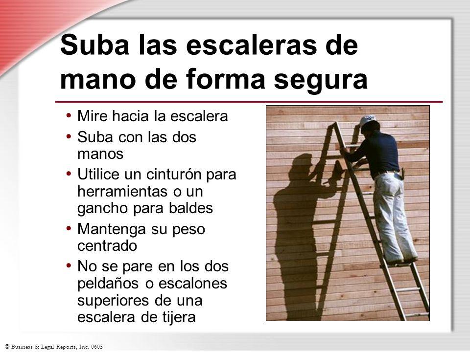 © Business & Legal Reports, Inc. 0605 Suba las escaleras de mano de forma segura Mire hacia la escalera Suba con las dos manos Utilice un cinturón par
