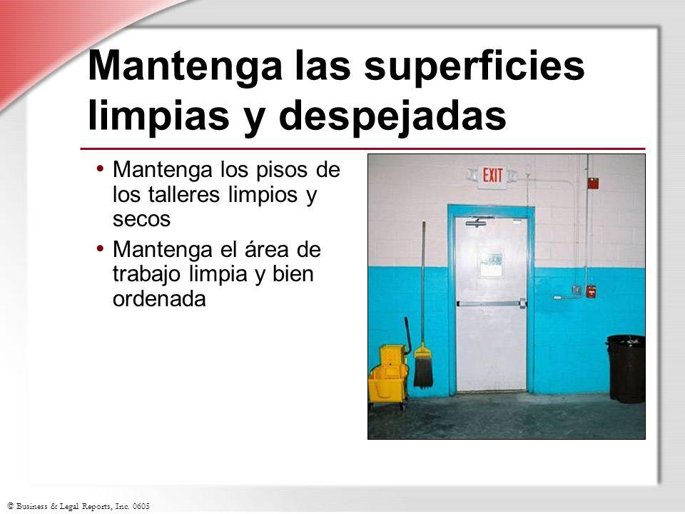 © Business & Legal Reports, Inc. 0605 Mantenga las superficies limpias y despejadas Mantenga los pisos de los talleres limpios y secos Mantenga el áre