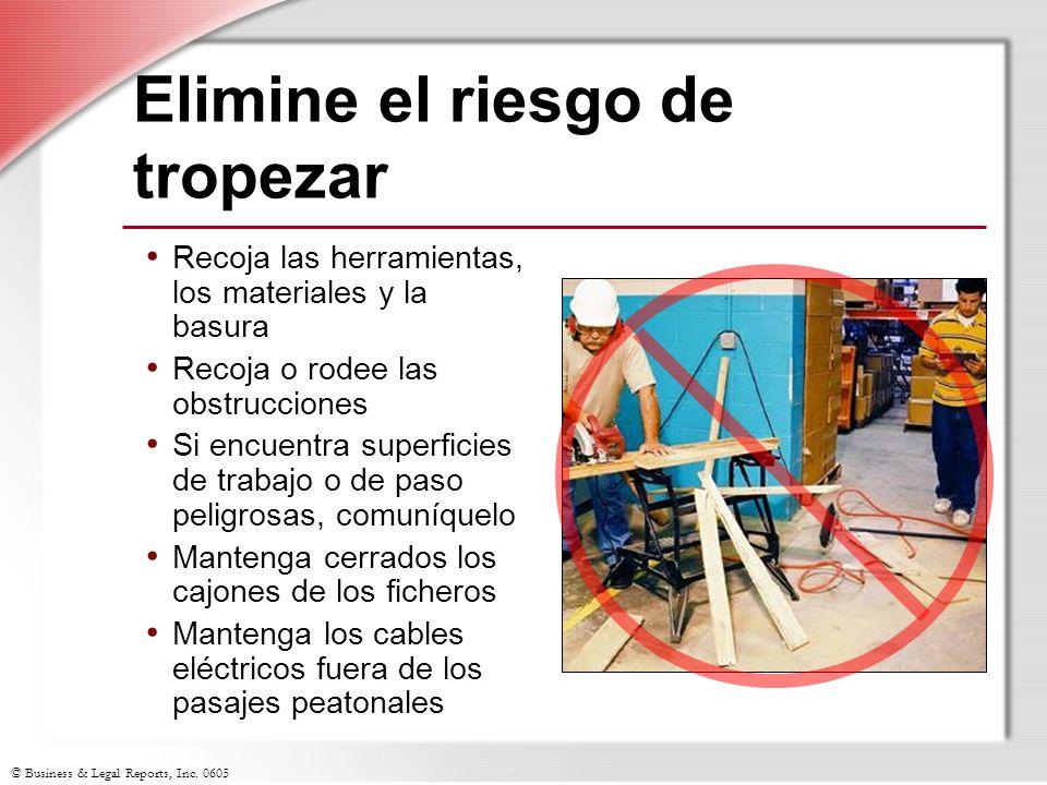 © Business & Legal Reports, Inc. 0605 Elimine el riesgo de tropezar Recoja las herramientas, los materiales y la basura Recoja o rodee las obstruccion