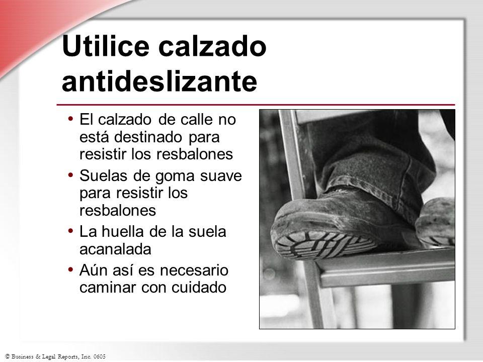 © Business & Legal Reports, Inc. 0605 Utilice calzado antideslizante El calzado de calle no está destinado para resistir los resbalones Suelas de goma