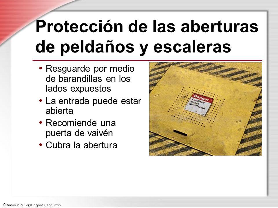 © Business & Legal Reports, Inc. 0605 Protección de las aberturas de peldaños y escaleras Resguarde por medio de barandillas en los lados expuestos La