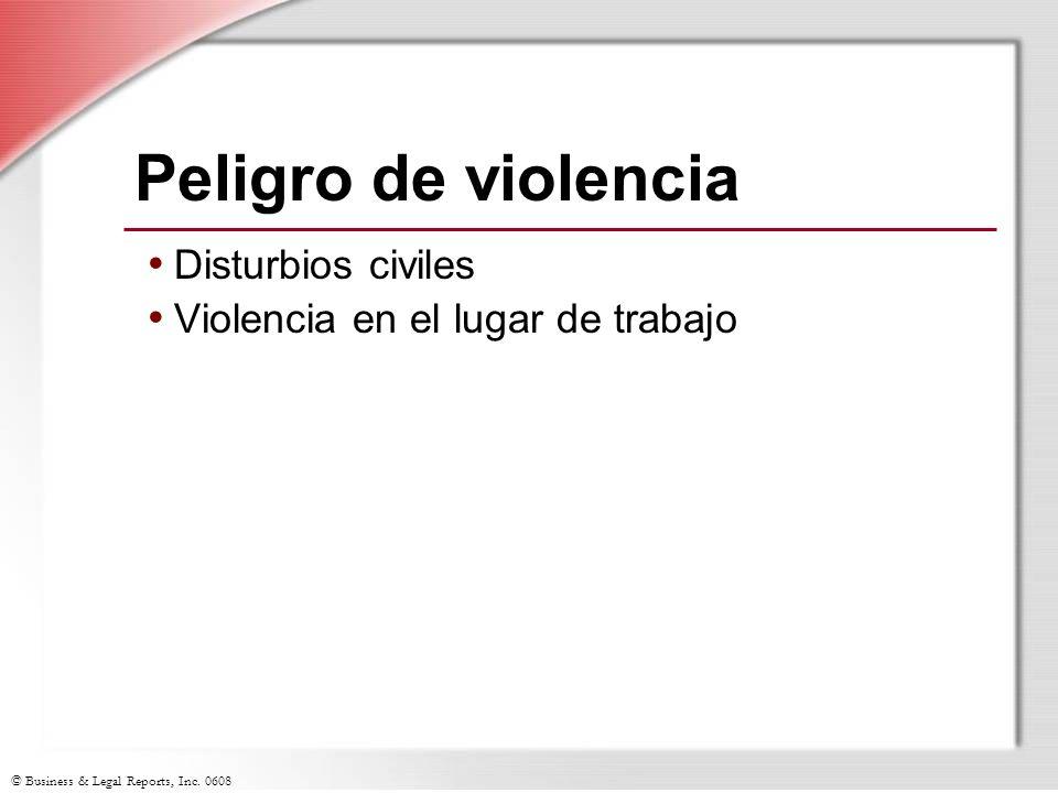© Business & Legal Reports, Inc. 0608 Peligro de violencia Disturbios civiles Violencia en el lugar de trabajo