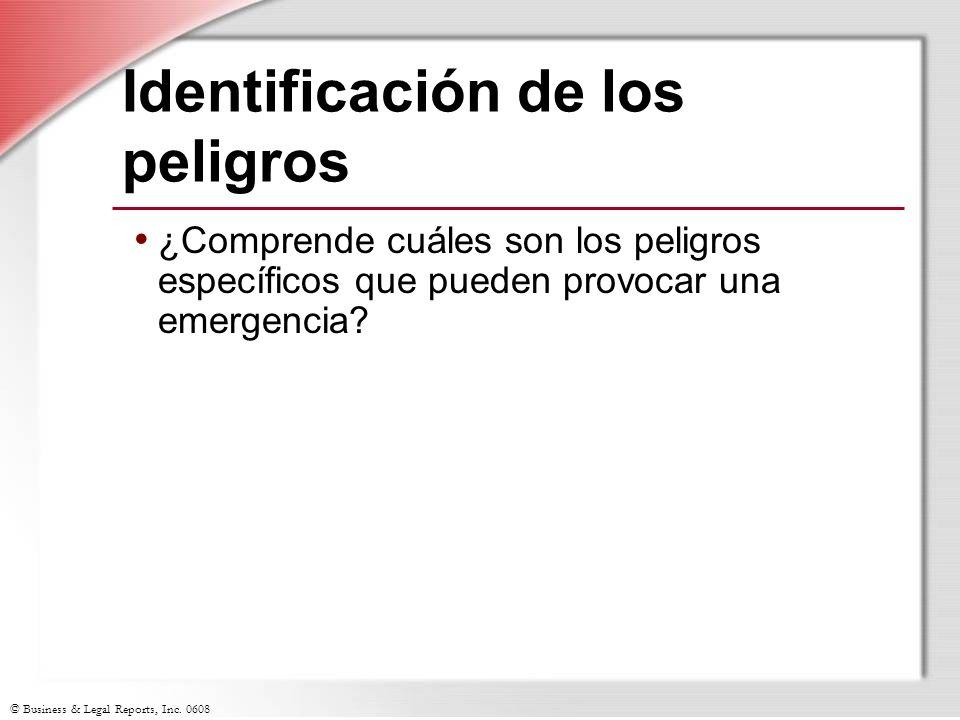 © Business & Legal Reports, Inc. 0608 Identificación de los peligros ¿Comprende cuáles son los peligros específicos que pueden provocar una emergencia