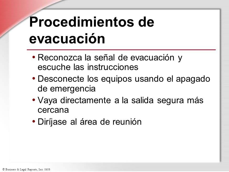 © Business & Legal Reports, Inc. 0608 Procedimientos de evacuación Reconozca la señal de evacuación y escuche las instrucciones Desconecte los equipos