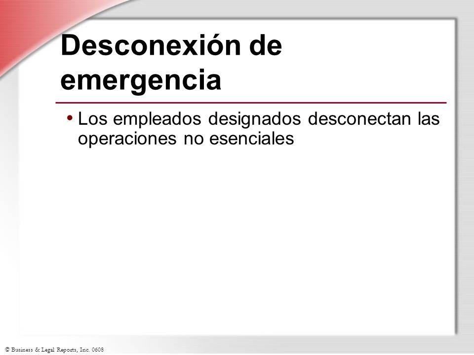© Business & Legal Reports, Inc. 0608 Desconexión de emergencia Los empleados designados desconectan las operaciones no esenciales
