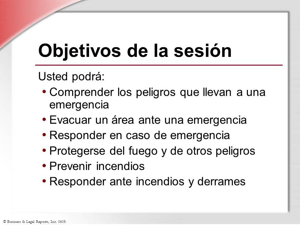 © Business & Legal Reports, Inc. 0608 Objetivos de la sesión Usted podrá: Comprender los peligros que llevan a una emergencia Evacuar un área ante una