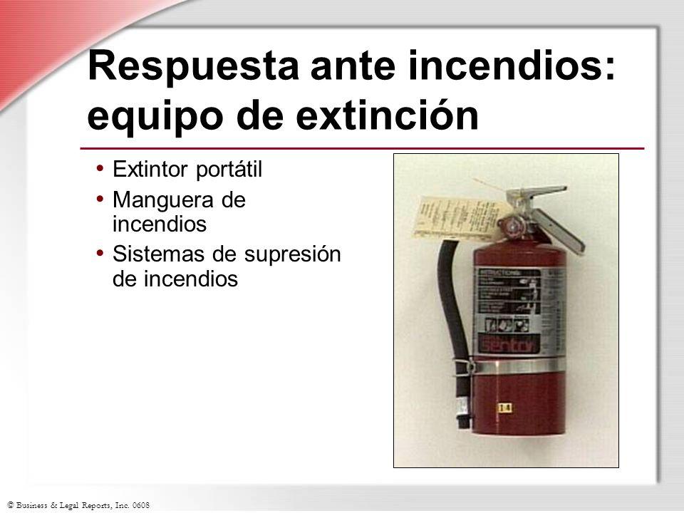 © Business & Legal Reports, Inc. 0608 Respuesta ante incendios: equipo de extinción Extintor portátil Manguera de incendios Sistemas de supresión de i