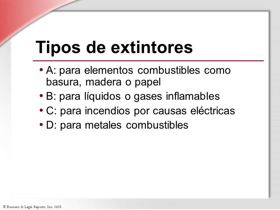 © Business & Legal Reports, Inc. 0608 Tipos de extintores A: para elementos combustibles como basura, madera o papel B: para líquidos o gases inflamab