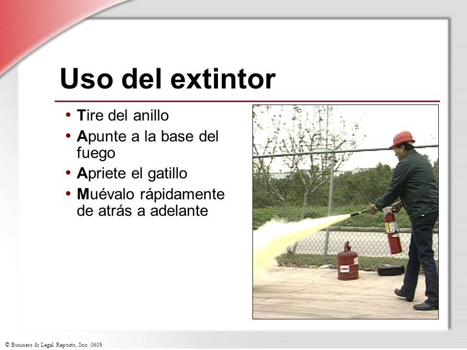 © Business & Legal Reports, Inc. 0608 Uso del extintor Tire del anillo Apunte a la base del fuego Apriete el gatillo Muévalo rápidamente de atrás a ad