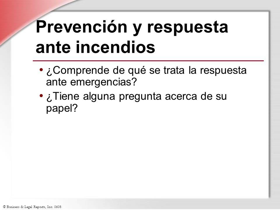 © Business & Legal Reports, Inc. 0608 Prevención y respuesta ante incendios ¿Comprende de qué se trata la respuesta ante emergencias? ¿Tiene alguna pr
