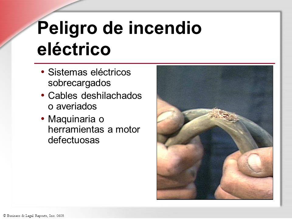 © Business & Legal Reports, Inc. 0608 Peligro de incendio eléctrico Sistemas eléctricos sobrecargados Cables deshilachados o averiados Maquinaria o he