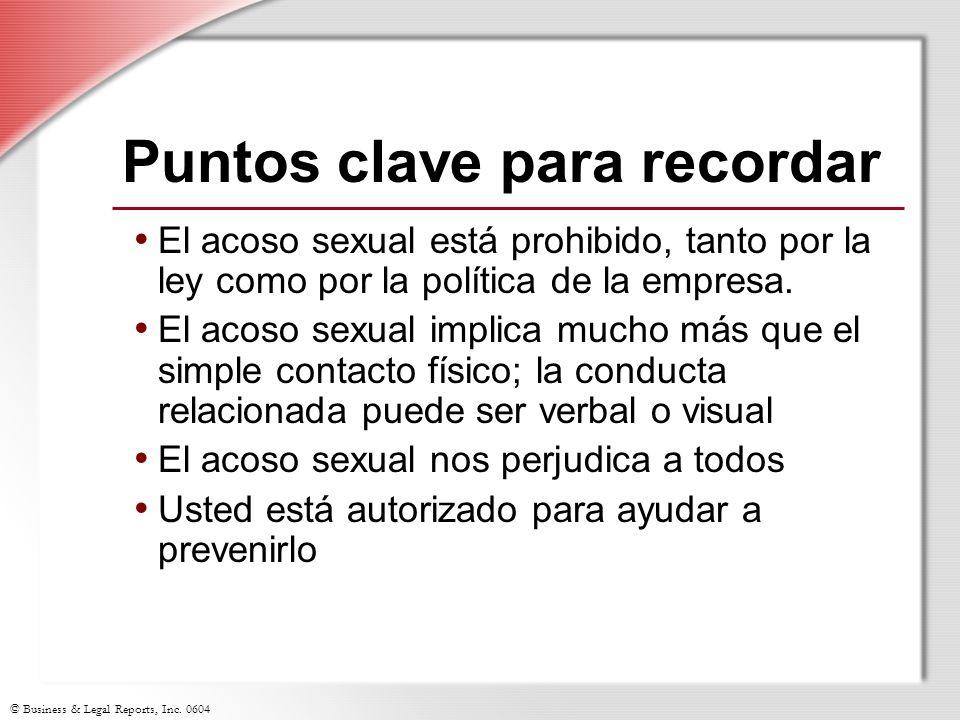 © Business & Legal Reports, Inc. 0604 Puntos clave para recordar El acoso sexual está prohibido, tanto por la ley como por la política de la empresa.