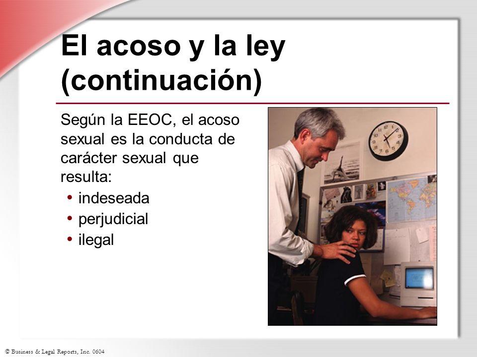 © Business & Legal Reports, Inc. 0604 El acoso y la ley (continuación) Según la EEOC, el acoso sexual es la conducta de carácter sexual que resulta: i