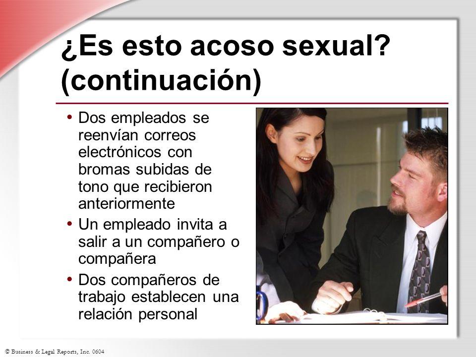 © Business & Legal Reports, Inc. 0604 ¿Es esto acoso sexual? (continuación) Dos empleados se reenvían correos electrónicos con bromas subidas de tono