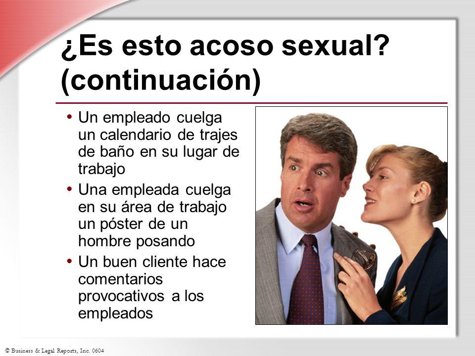 © Business & Legal Reports, Inc. 0604 ¿Es esto acoso sexual? (continuación) Un empleado cuelga un calendario de trajes de baño en su lugar de trabajo