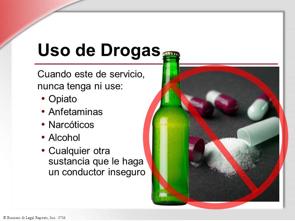 © Business & Legal Reports, Inc. 0706 Uso de Drogas Cuando este de servicio, nunca tenga ni use: Opiato Anfetaminas Narcóticos Alcohol Cualquier otra