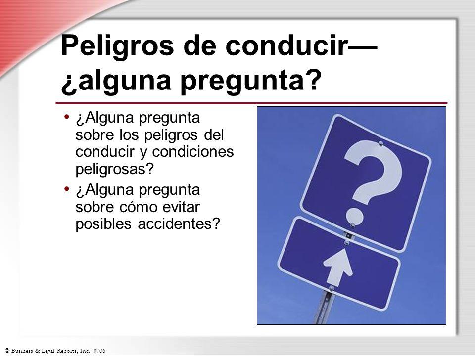 © Business & Legal Reports, Inc. 0706 Peligros de conducir ¿alguna pregunta? ¿Alguna pregunta sobre los peligros del conducir y condiciones peligrosas