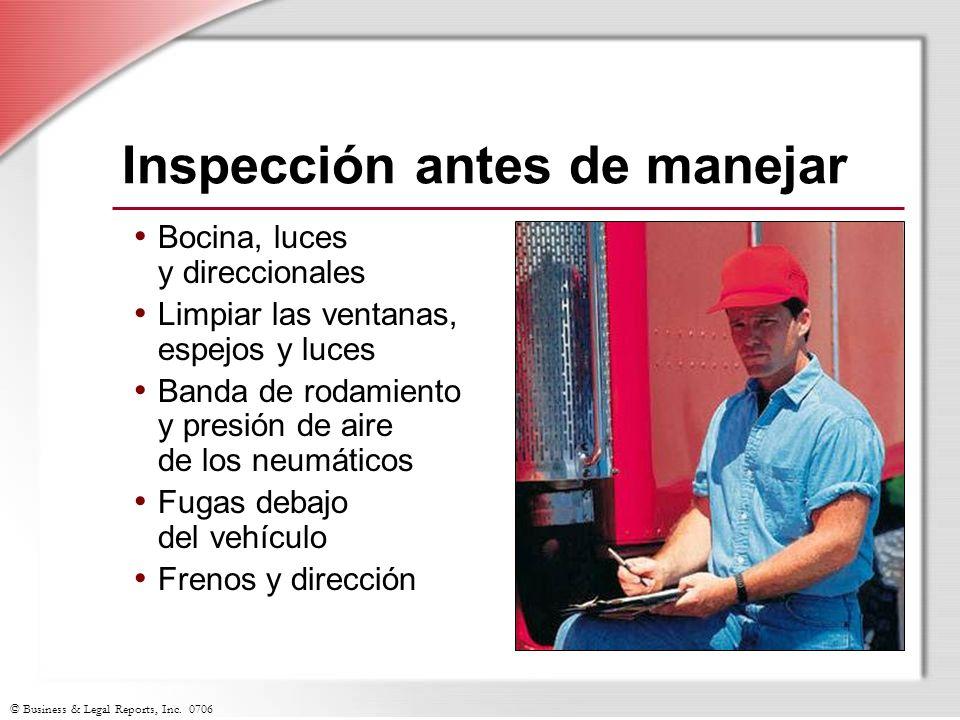 © Business & Legal Reports, Inc. 0706 Inspección antes de manejar Bocina, luces y direccionales Limpiar las ventanas, espejos y luces Banda de rodamie