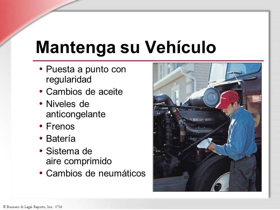 © Business & Legal Reports, Inc. 0706 Mantenga su Vehículo Puesta a punto con regularidad Cambios de aceite Niveles de anticongelante Frenos Batería S