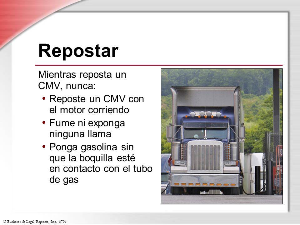 © Business & Legal Reports, Inc. 0706 Repostar Mientras reposta un CMV, nunca: Reposte un CMV con el motor corriendo Fume ni exponga ninguna llama Pon