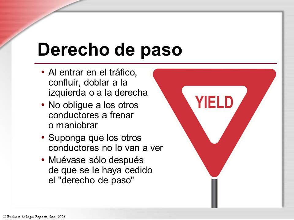 © Business & Legal Reports, Inc. 0706 Derecho de paso Al entrar en el tráfico, confluir, doblar a la izquierda o a la derecha No obligue a los otros c