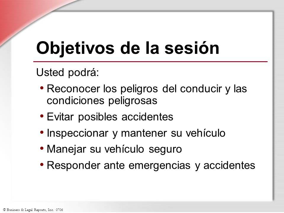© Business & Legal Reports, Inc. 0706 Objetivos de la sesión Usted podrá: Reconocer los peligros del conducir y las condiciones peligrosas Evitar posi