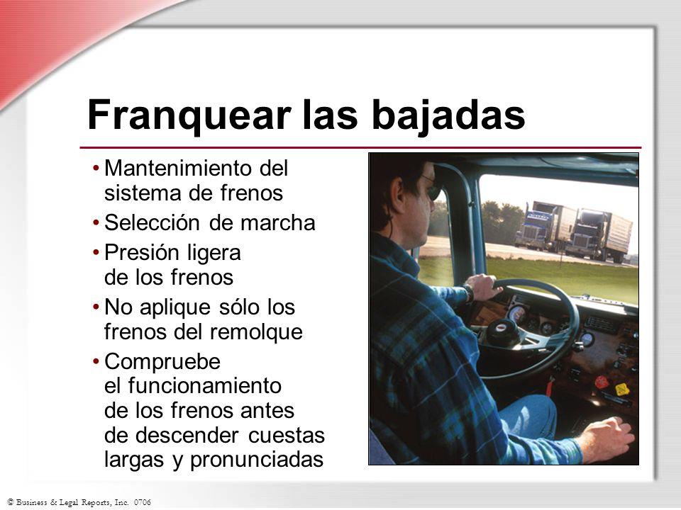 © Business & Legal Reports, Inc. 0706 Franquear las bajadas Mantenimiento del sistema de frenos Selección de marcha Presión ligera de los frenos No ap