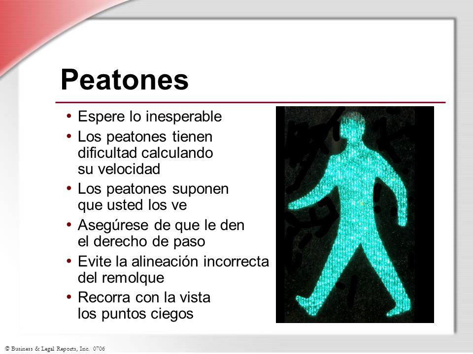 © Business & Legal Reports, Inc. 0706 Peatones Espere lo inesperable Los peatones tienen dificultad calculando su velocidad Los peatones suponen que u