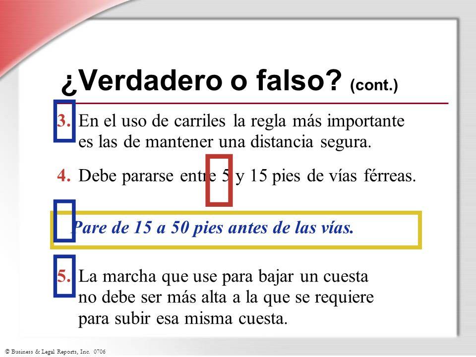 © Business & Legal Reports, Inc. 0706 ¿Verdadero o falso? (cont.) 3.En el uso de carriles la regla más importante es las de mantener una distancia seg