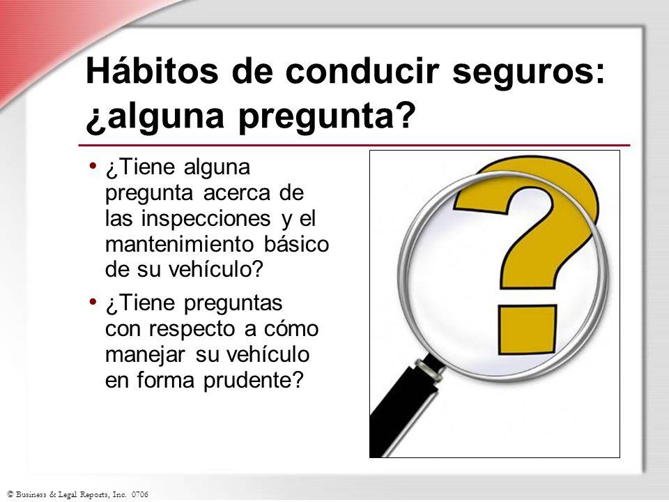 © Business & Legal Reports, Inc. 0706 Hábitos de conducir seguros: ¿alguna pregunta? ¿Tiene alguna pregunta acerca de las inspecciones y el mantenimie
