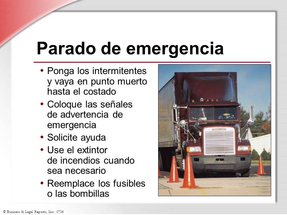© Business & Legal Reports, Inc. 0706 Parado de emergencia Ponga los intermitentes y vaya en punto muerto hasta el costado Coloque las señales de adve