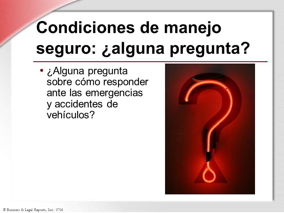 © Business & Legal Reports, Inc. 0706 Condiciones de manejo seguro: ¿alguna pregunta? ¿Alguna pregunta sobre cómo responder ante las emergencias y acc
