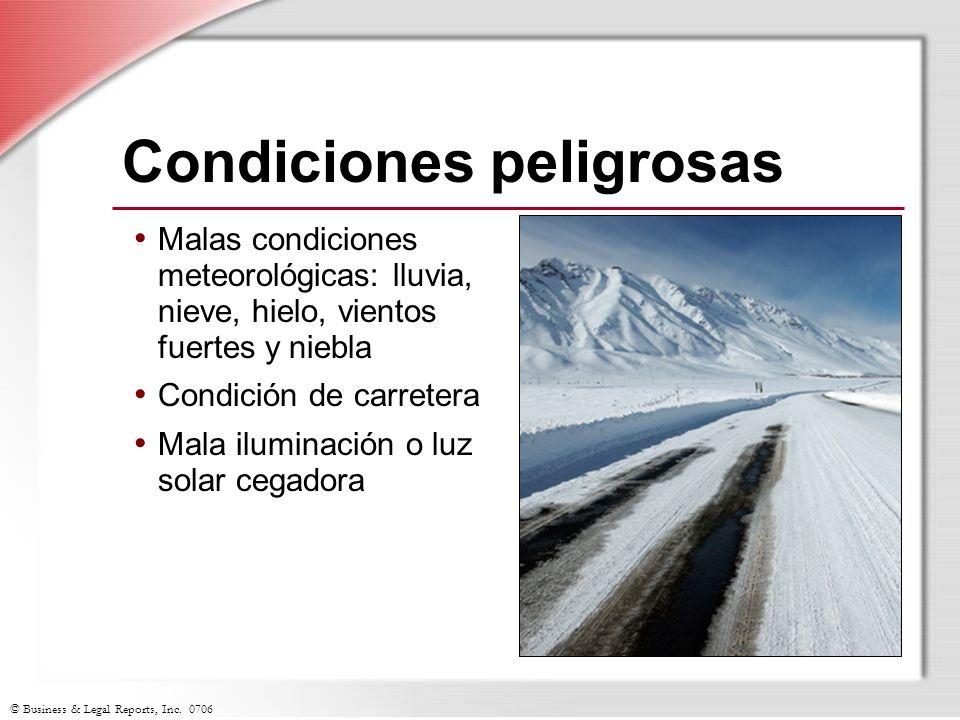 © Business & Legal Reports, Inc. 0706 Condiciones peligrosas Malas condiciones meteorológicas: lluvia, nieve, hielo, vientos fuertes y niebla Condició