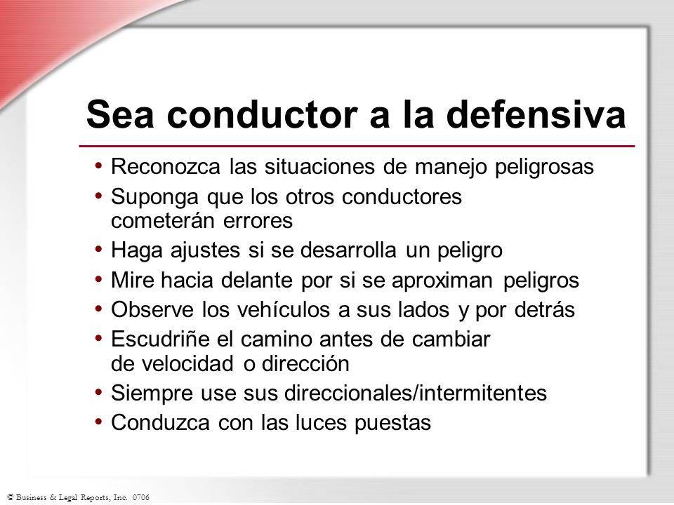 © Business & Legal Reports, Inc. 0706 Sea conductor a la defensiva Reconozca las situaciones de manejo peligrosas Suponga que los otros conductores co