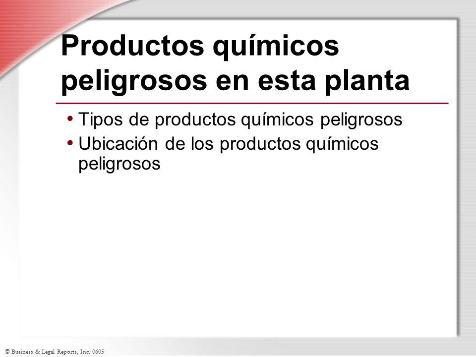 © Business & Legal Reports, Inc. 0605 Productos químicos peligrosos en esta planta Tipos de productos químicos peligrosos Ubicación de los productos q