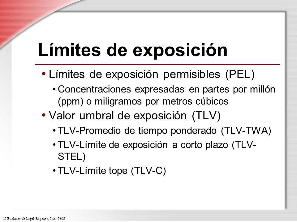 © Business & Legal Reports, Inc. 0605 Límites de exposición Límites de exposición permisibles (PEL) Concentraciones expresadas en partes por millón (p