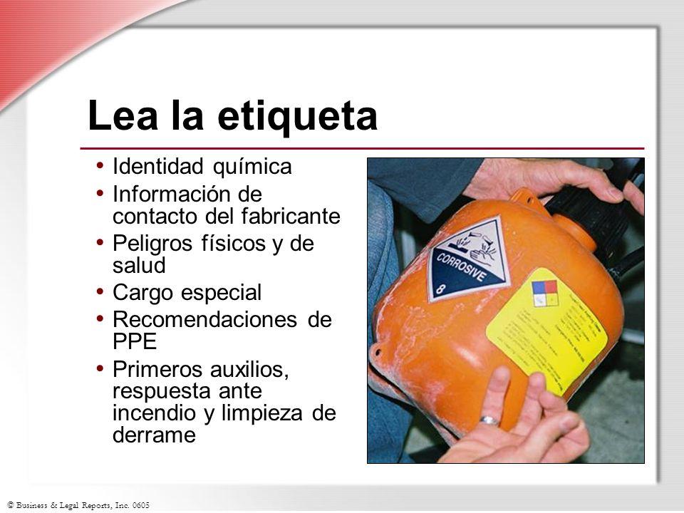 © Business & Legal Reports, Inc. 0605 Lea la etiqueta Identidad química Información de contacto del fabricante Peligros físicos y de salud Cargo espec