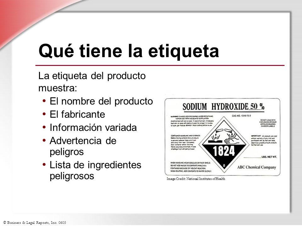 © Business & Legal Reports, Inc. 0605 Qué tiene la etiqueta La etiqueta del producto muestra: El nombre del producto El fabricante Información variada