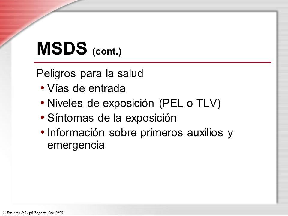 © Business & Legal Reports, Inc. 0605 MSDS (cont.) Peligros para la salud Vías de entrada Niveles de exposición (PEL o TLV) Síntomas de la exposición