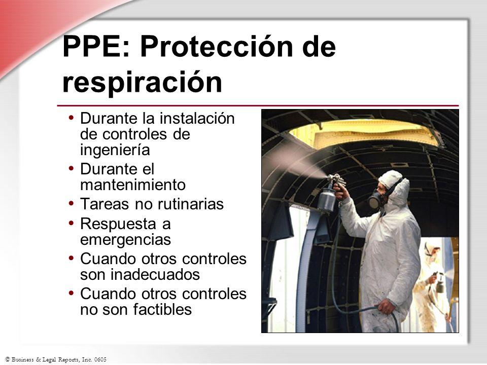 © Business & Legal Reports, Inc. 0605 PPE: Protección de respiración Durante la instalación de controles de ingeniería Durante el mantenimiento Tareas