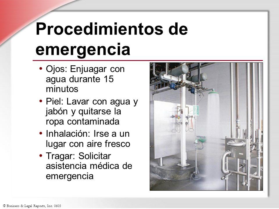 © Business & Legal Reports, Inc. 0605 Procedimientos de emergencia Ojos: Enjuagar con agua durante 15 minutos Piel: Lavar con agua y jabón y quitarse